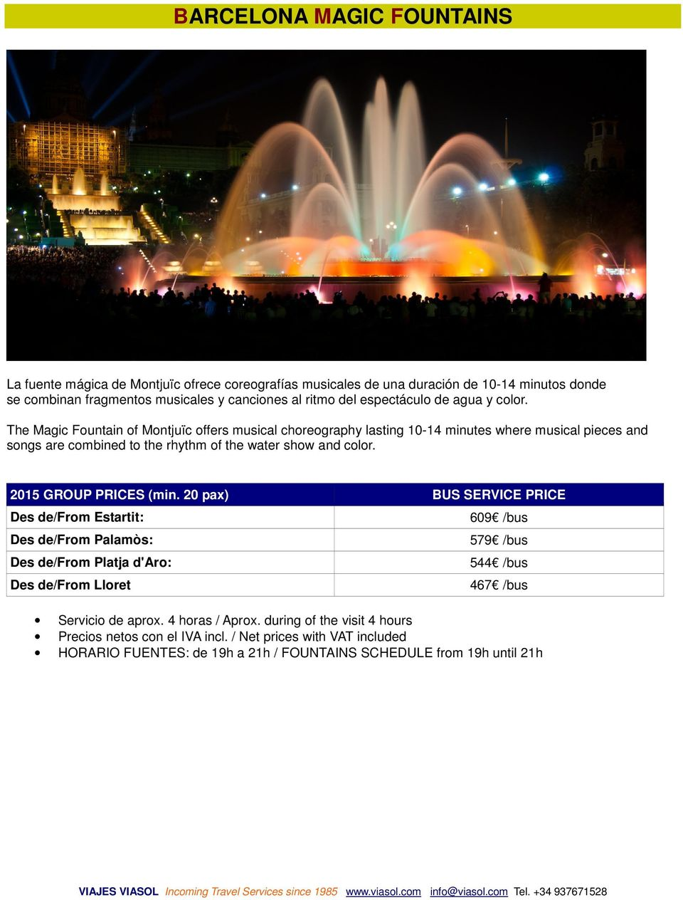 y Música The Magic Fountain of Montjuïc offers musical choreography lasting 10-14 minutes where musical pieces and songs are combined to