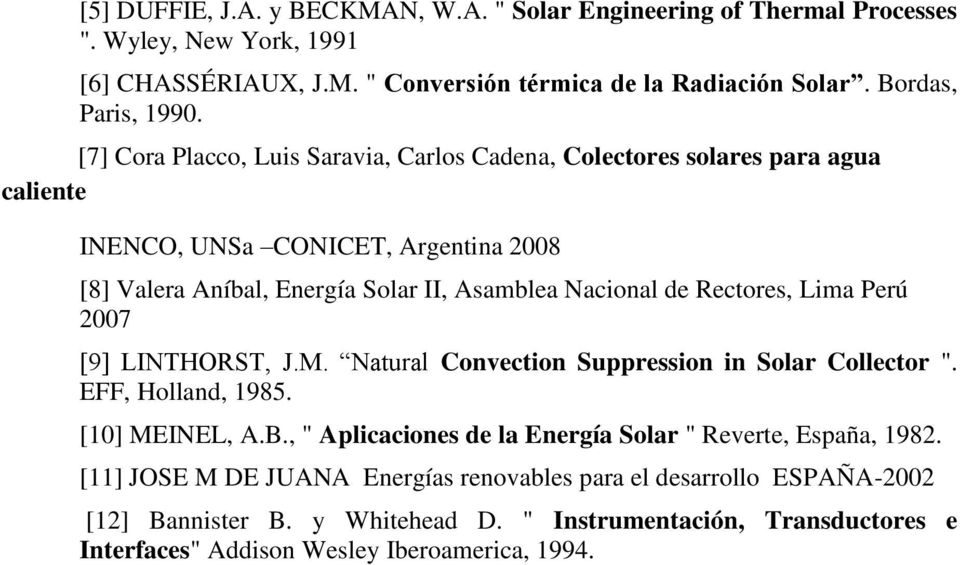 "Rectores, Lima Perú 2007 [9] LINTHORST, J.M. Natural Convection Suppression in Solar Collector "". EFF, Holland, 1985. [10] MEINEL, A.B."
