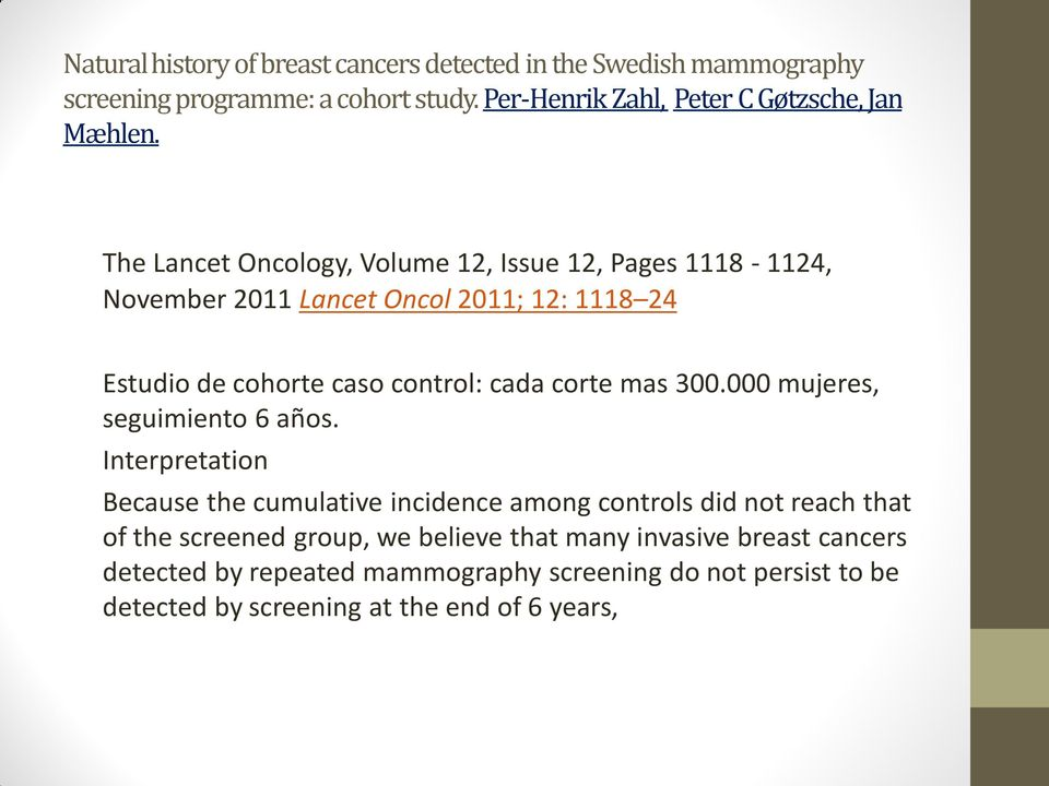 The Lancet Oncology, Volume 12, Issue 12, Pages 1118-1124, November 2011 Lancet Oncol 2011; 12: 1118 24 Estudio de cohorte caso control: cada corte