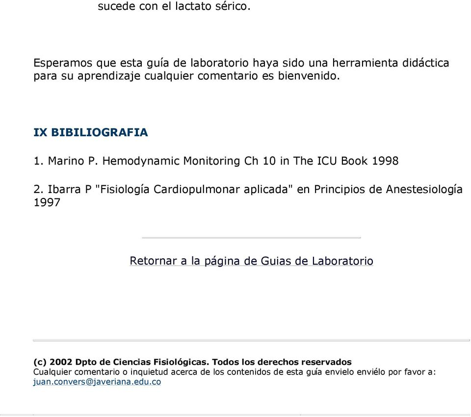 IX BIBILIOGRAFIA 1. Marino P. Hemodynamic Monitoring Ch 10 in The ICU Book 1998 2.