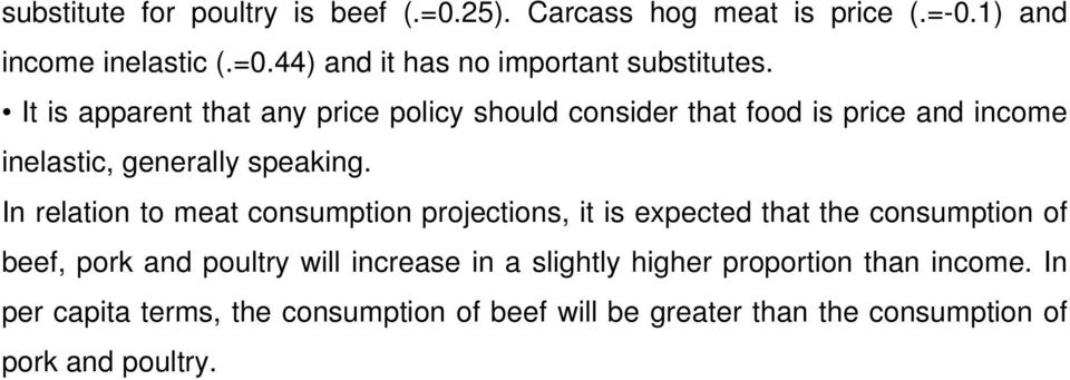 In relation to meat consumption projections, it is expected that the consumption of beef, pork and poultry will increase in a