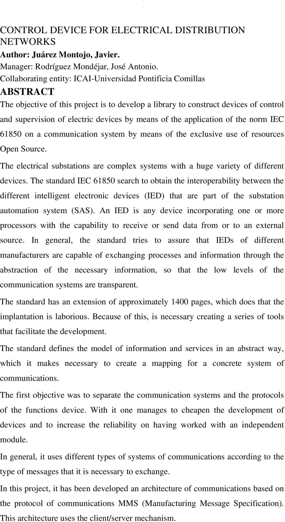 of the application of the norm IEC 61850 on a communication system by means of the exclusive use of resources Open Source.