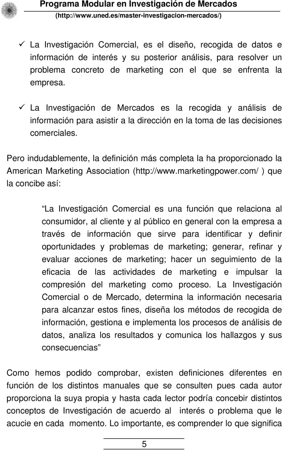 Pero indudablemente, la definición más completa la ha proporcionado la American Marketing Association (http://www.marketingpower.