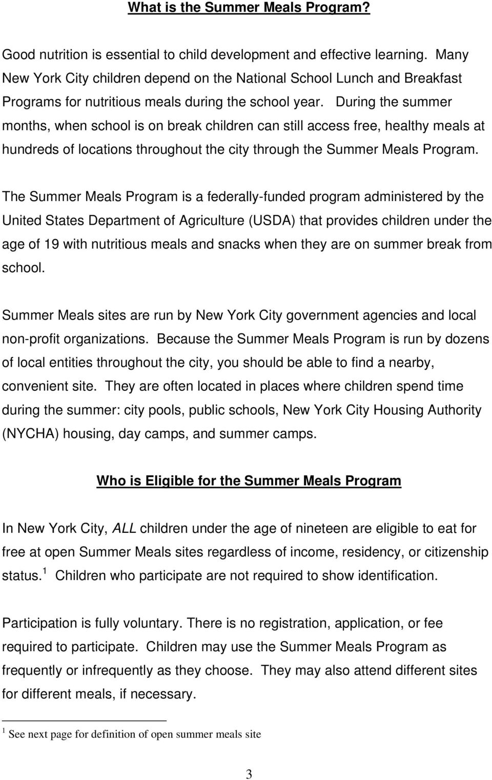 During the summer months, when school is on break children can still access free, healthy meals at hundreds of locations throughout the city through the Summer Meals Program.