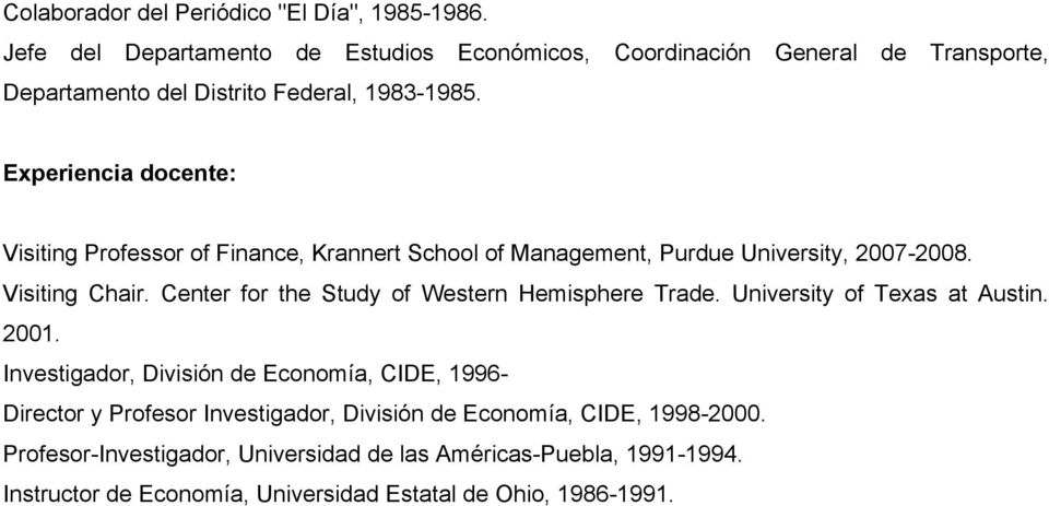 Experiencia docente: Visiting Professor of Finance, Krannert School of Management, Purdue University, 2007-2008. Visiting Chair.