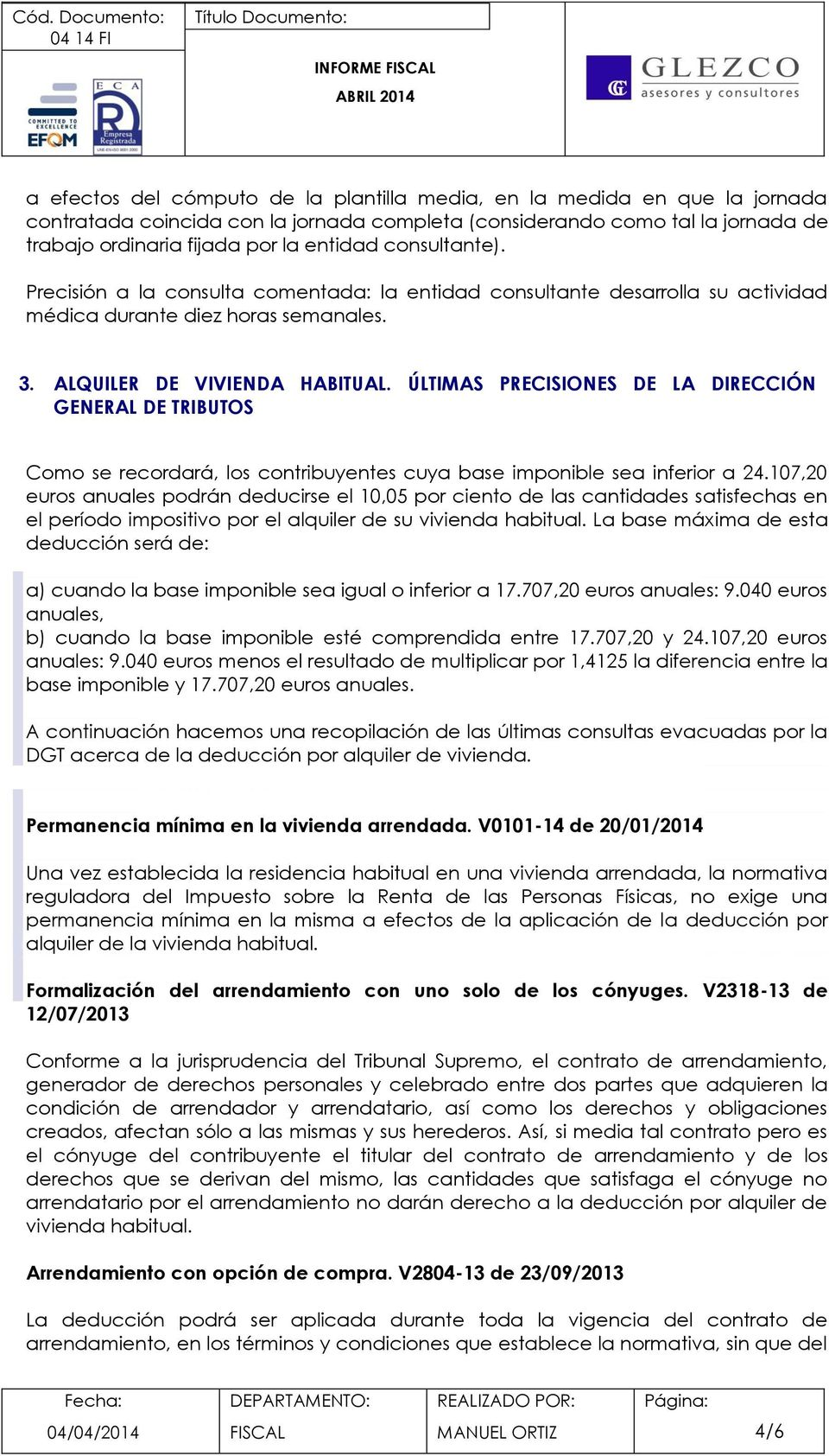 ÚLTIMAS PRECISIONES DE LA DIRECCIÓN GENERAL DE TRIBUTOS Como se recordará, los contribuyentes cuya base imponible sea inferior a 24.