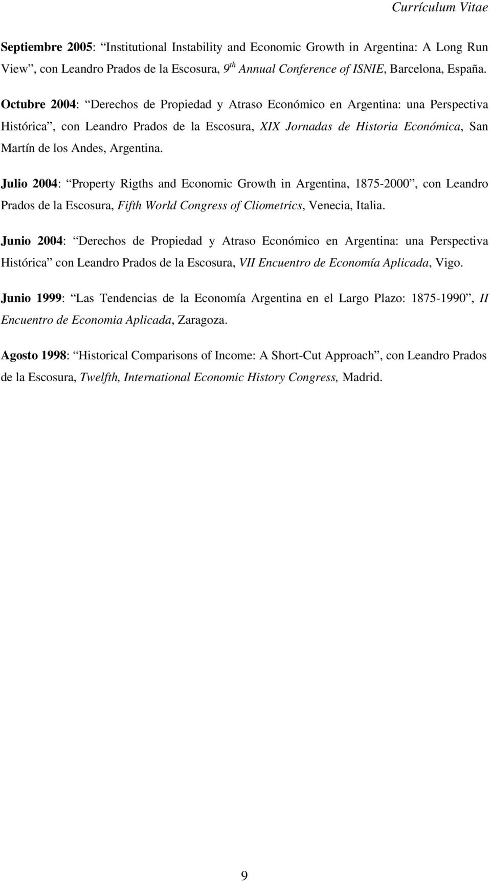 Argentina. Julio 2004: Property Rigths and Economic Growth in Argentina, 1875-2000, con Leandro Prados de la Escosura, Fifth World Congress of Cliometrics, Venecia, Italia.