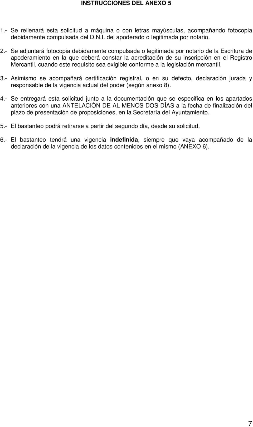 este requisito sea exigible conforme a la legislación mercantil. 3.