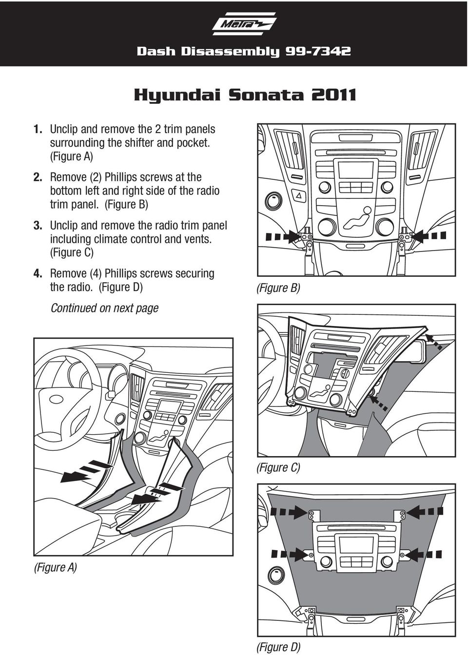 Remove (2) Phillips screws at the bottom left and right side of the radio trim panel. (Figure B) 3.