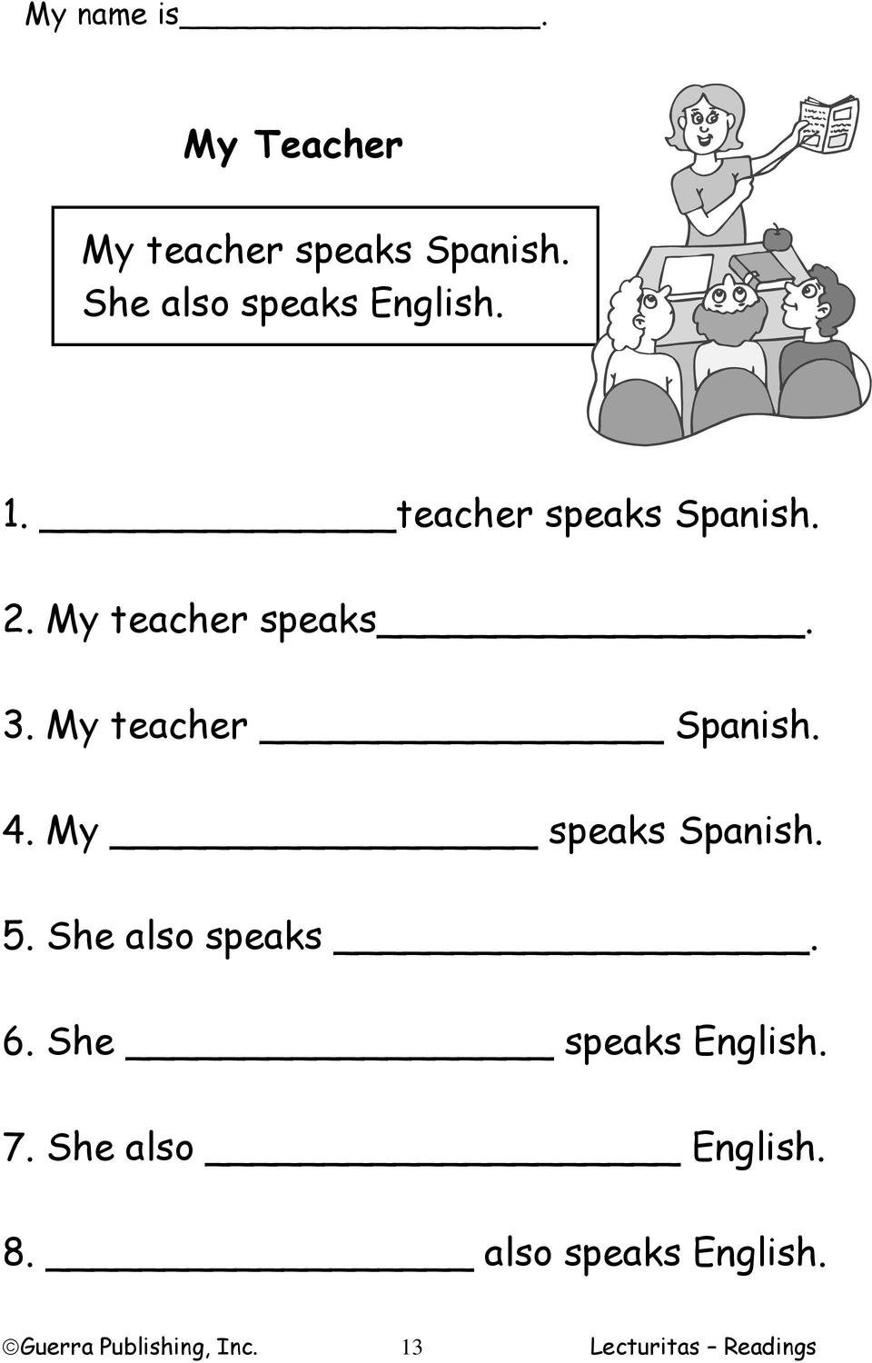 My speaks Spanish. 5. She also speaks. 6. She speaks English. 7.
