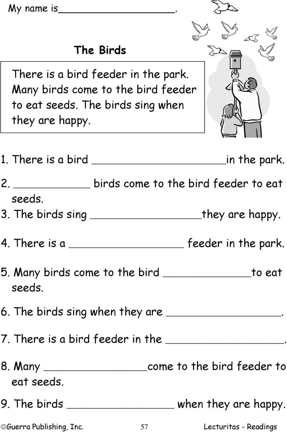 The birds sing they are happy. 4. There is a feeder in the park. 5. Many birds come to the bird to eat seeds. 6.