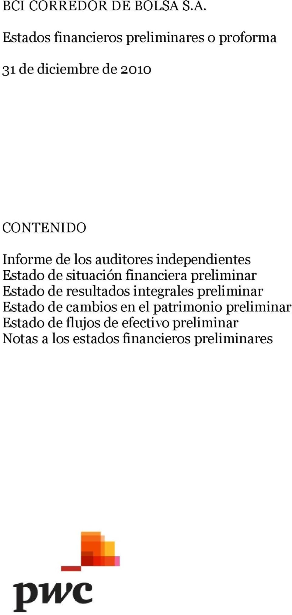 Informe de los auditores independientes Estado de situación financiera preliminar Estado