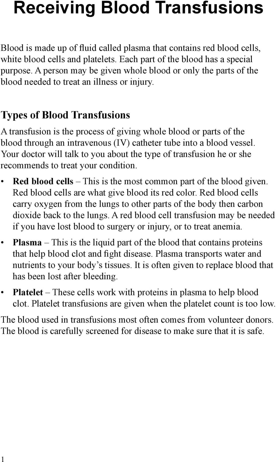 Types of Blood Transfusions A transfusion is the process of giving whole blood or parts of the blood through an intravenous (IV) catheter tube into a blood vessel.