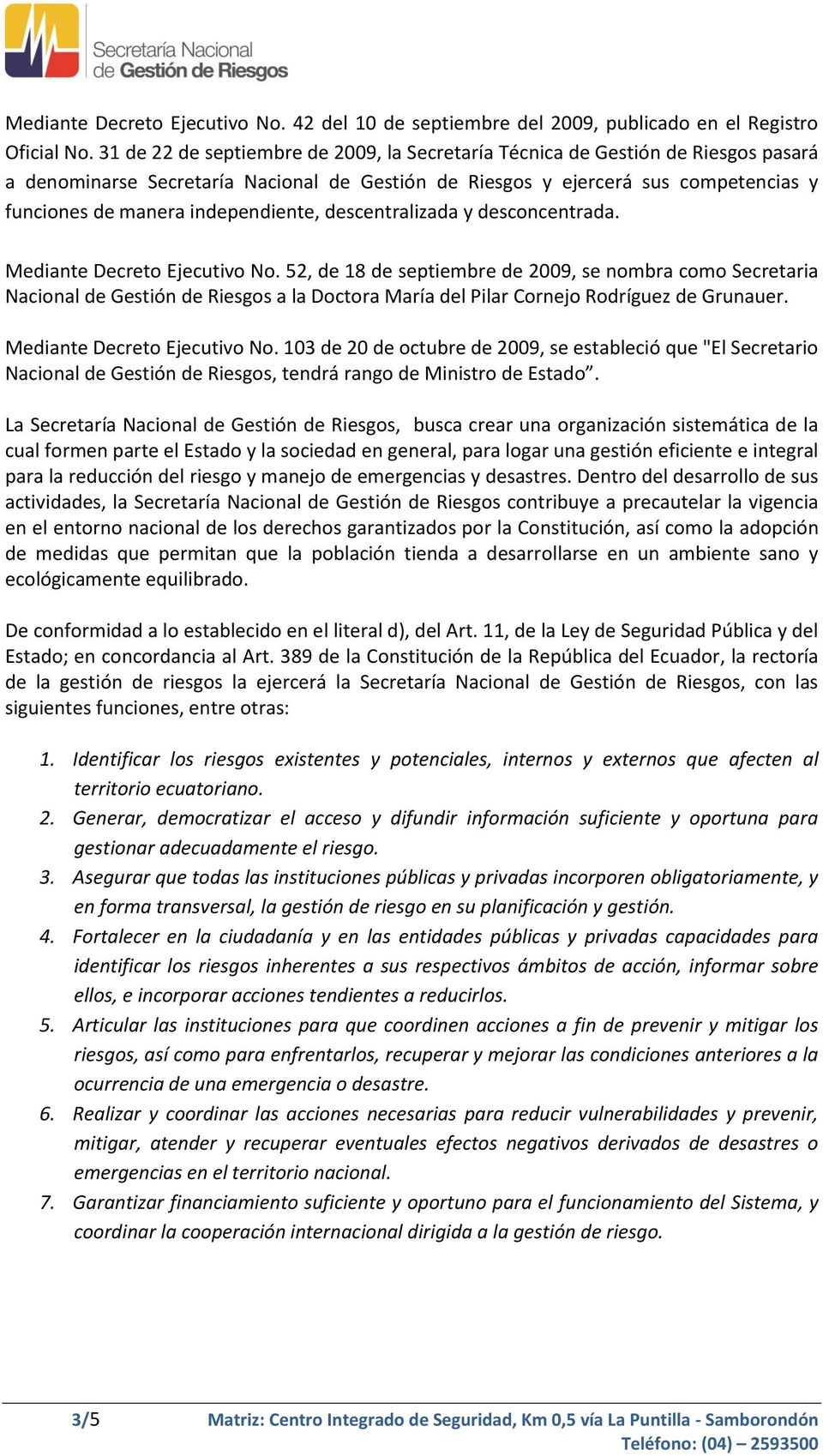 independiente, descentralizada y desconcentrada. Mediante Decreto Ejecutivo No.
