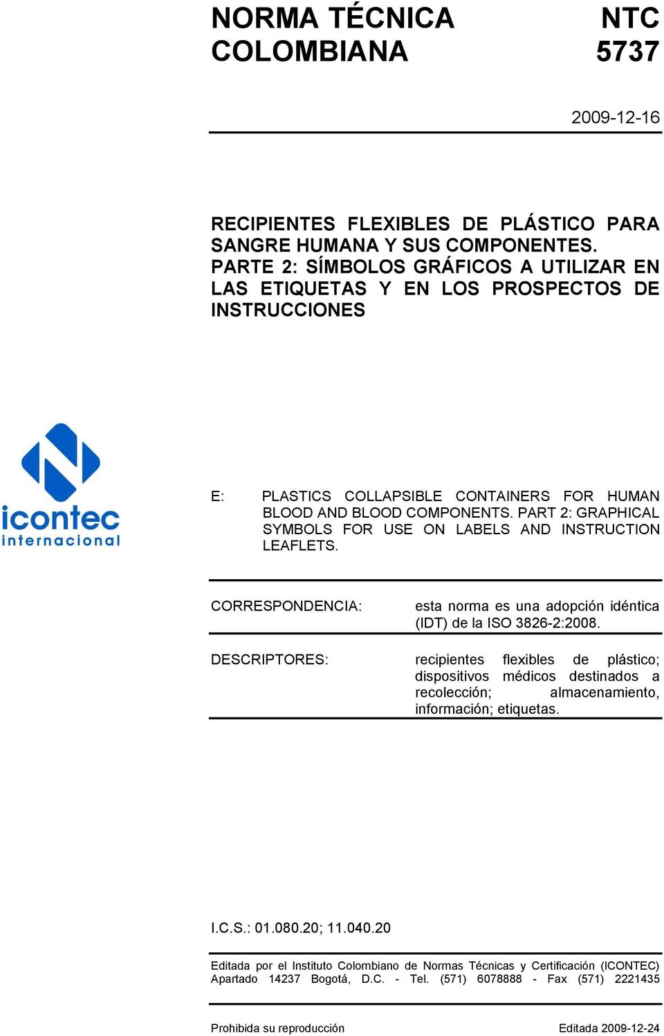 PART 2: GRAPHICAL SYMBOLS FOR USE ON LABELS AND INSTRUCTION LEAFLETS. CORRESPONDENCIA: esta norma es una adopción idéntica (IDT) de la ISO 3826-2:2008.