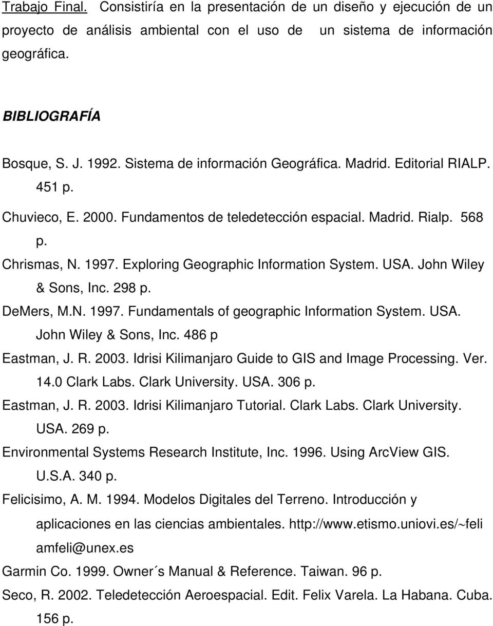 Exploring Geographic Information System. USA. John Wiley & Sons, Inc. 298 p. DeMers, M.N. 1997. Fundamentals of geographic Information System. USA. John Wiley & Sons, Inc. 486 p Eastman, J. R. 2003.