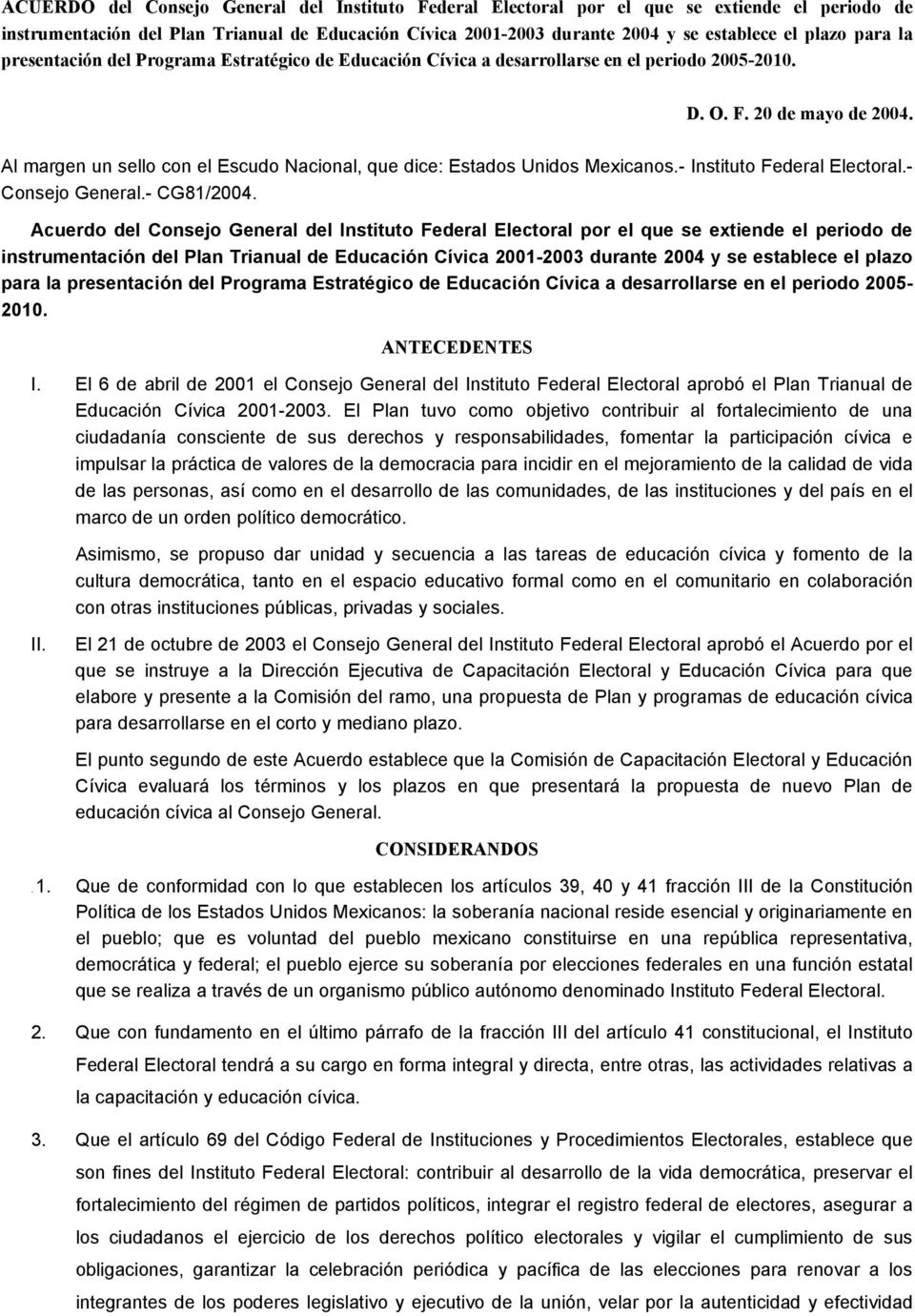 Al margen un sello con el Escudo Nacional, que dice: Estados Unidos Mexicanos.- Instituto Federal Electoral.- Consejo General.- CG81/2004.