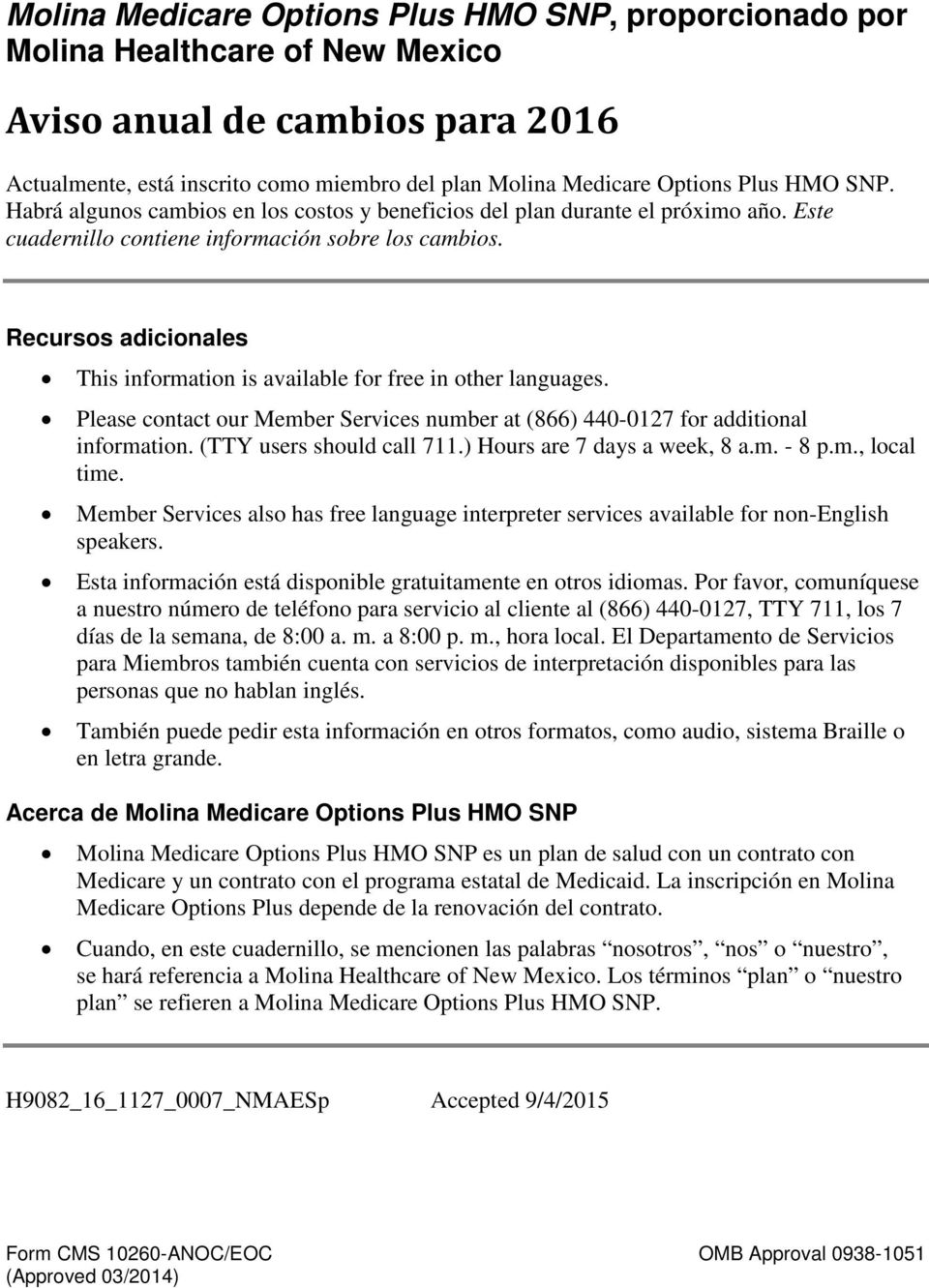 Recursos adicionales This information is available for free in other languages. Please contact our Member Services number at (866) 440-0127 for additional information. (TTY users should call 711.