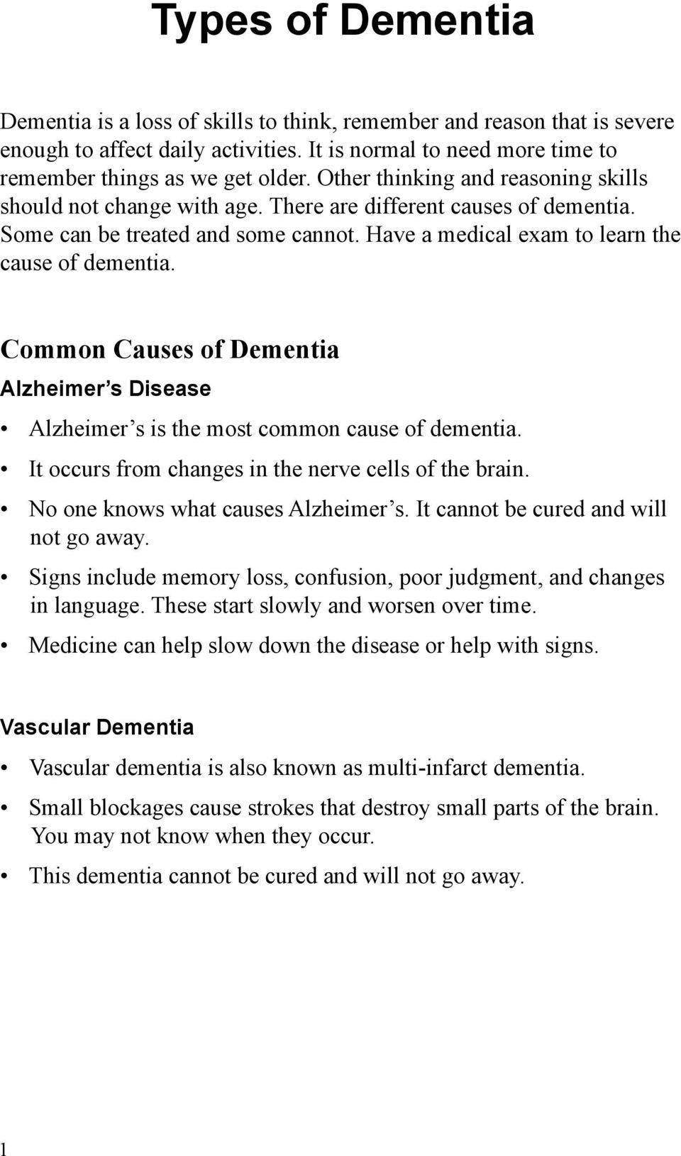Common Causes of Dementia Alzheimer s Disease Alzheimer s is the most common cause of dementia. It occurs from changes in the nerve cells of the brain. No one knows what causes Alzheimer s.