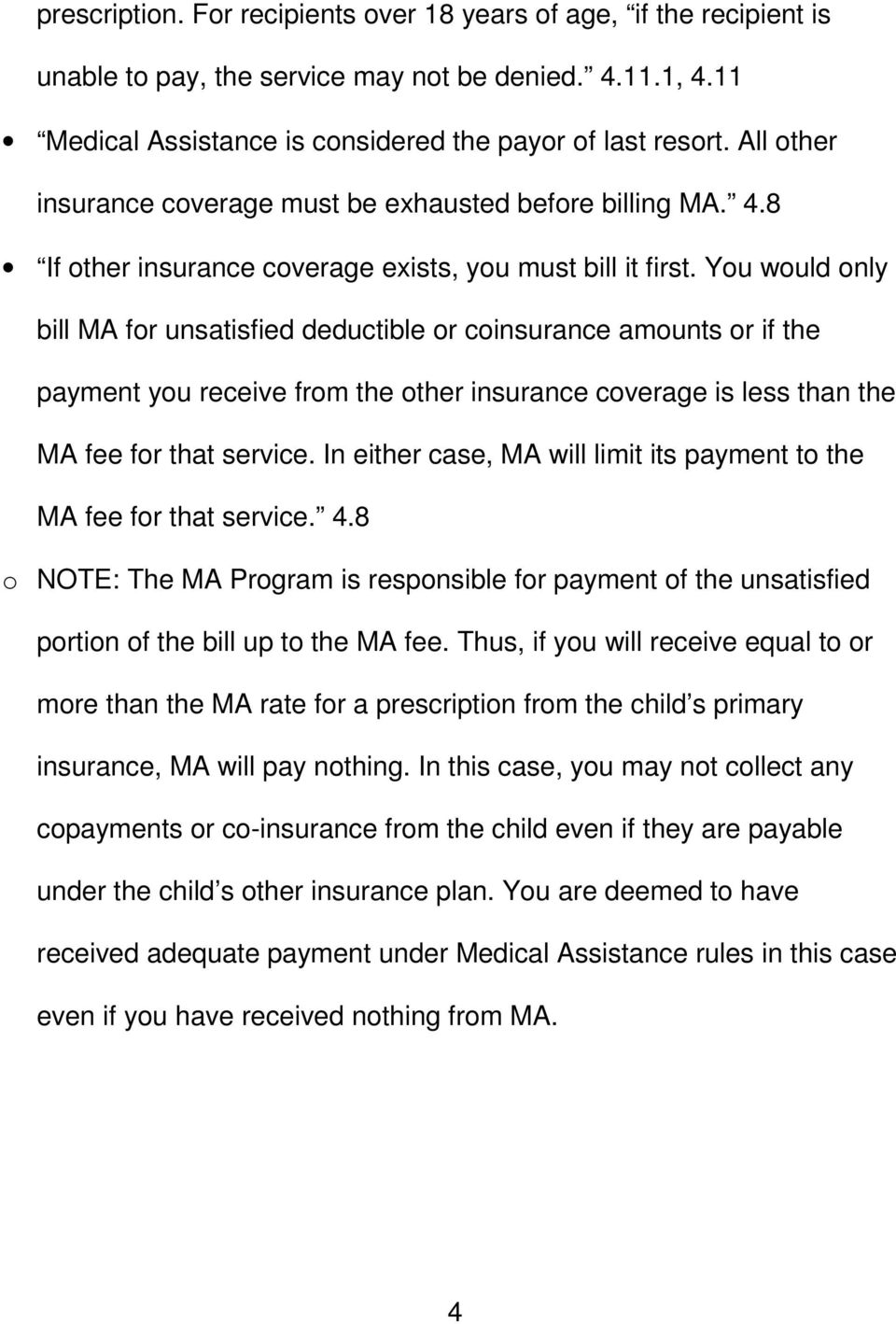 You would only bill MA for unsatisfied deductible or coinsurance amounts or if the payment you receive from the other insurance coverage is less than the MA fee for that service.