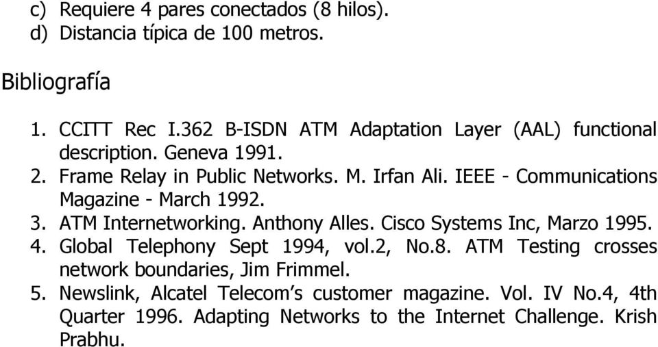IEEE - Communications Magazine - March 1992. 3. ATM Internetworking. Anthony Alles. Cisco Systems Inc, Marzo 1995. 4.