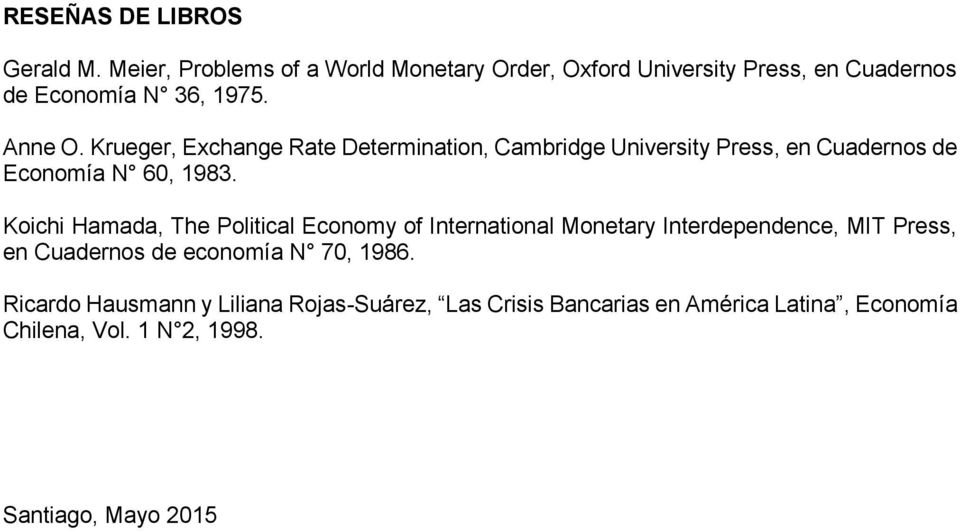 Krueger, Exchange Rate Determination, Cambridge University Press, en Cuadernos de Economía N 60, 1983.