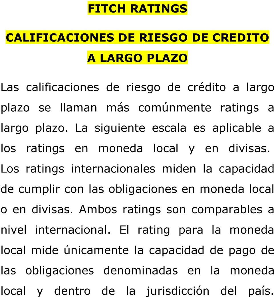Los ratings internacionales miden la capacidad de cumplir con las obligaciones en moneda local o en divisas.