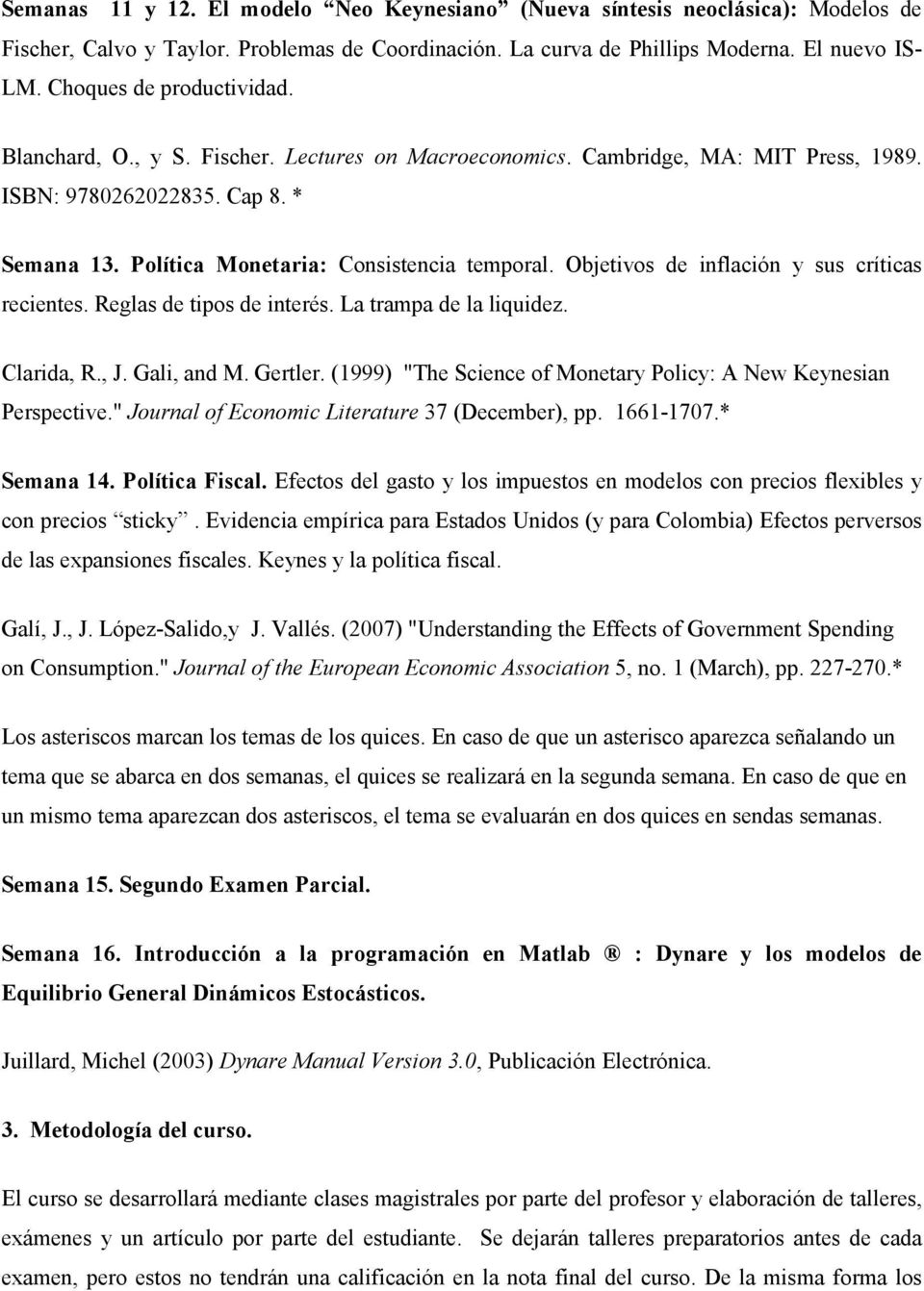 "La trampa de la liquidez. Clarida, R., J. Gali, and M. Gertler. (1999) ""The Science of Monetary Policy: A New Keynesian Perspective."" Journal of Economic Literature 37 (December), pp. 1661-1707."