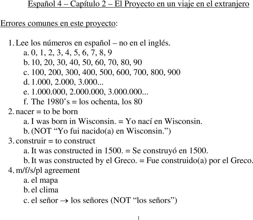 The 1980 s = los ochenta, los 80 2. nacer = to be born a. I was born in Wisconsin. = Yo nací en Wisconsin. b. (NOT Yo fui nacido(a) en Wisconsin. ) 3. construir = to construct a.