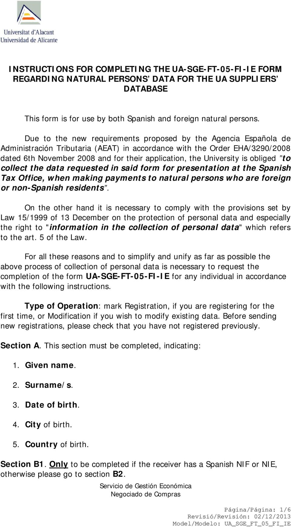 University is obliged to collect the data requested in said form for presentation at the Spanish Tax Office, when making payments to natural persons who are foreign or non-spanish residents.