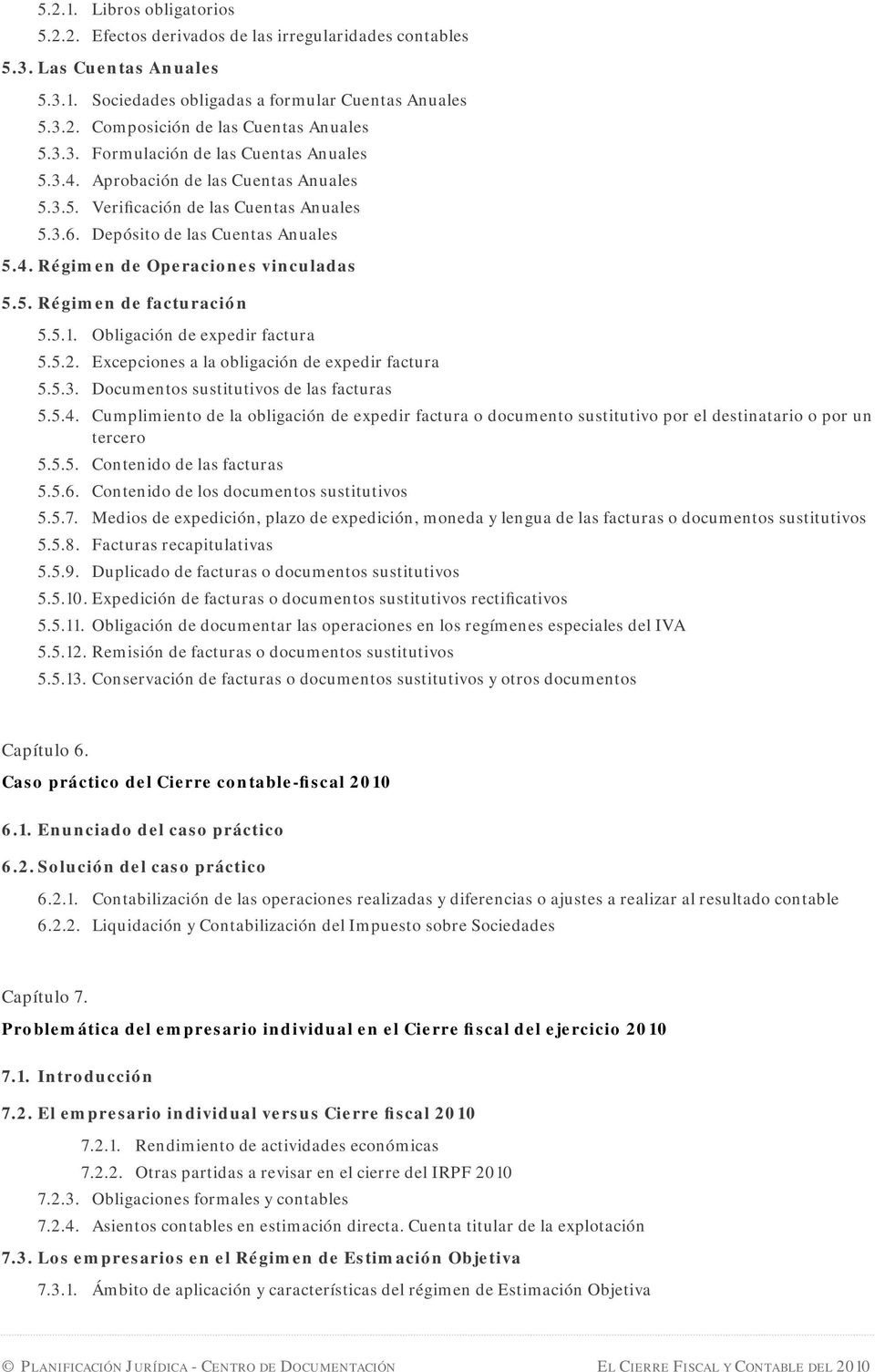 5. Régimen de facturación 5.5.1. Obligación de expedir factura 5.5.2. Excepciones a la obligación de expedir factura 5.5.3. Documentos sustitutivos de las facturas 5.5.4.