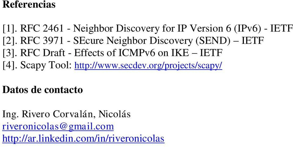 RFC Draft - Effects of ICMPv6 on IKE IETF [4]. Scapy Tool: http://www.secdev.