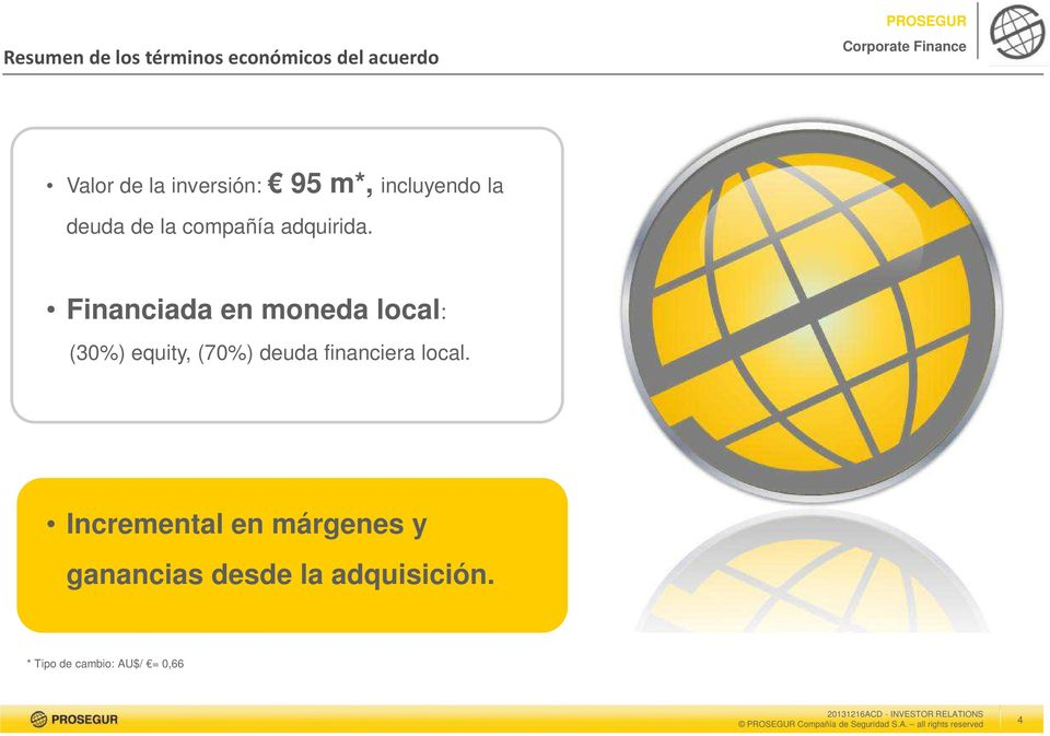 Financiada en moneda local: (30%) equity, (70%) deuda financiera local.