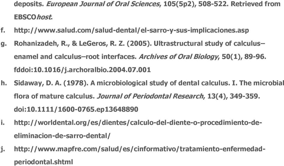 Sidaway, D. A. (1978). A microbiological study of dental calculus. I. The microbial flora of mature calculus. Journal of Periodontal Research, 13(4), 349-359. doi:10.1111/1600-0765.