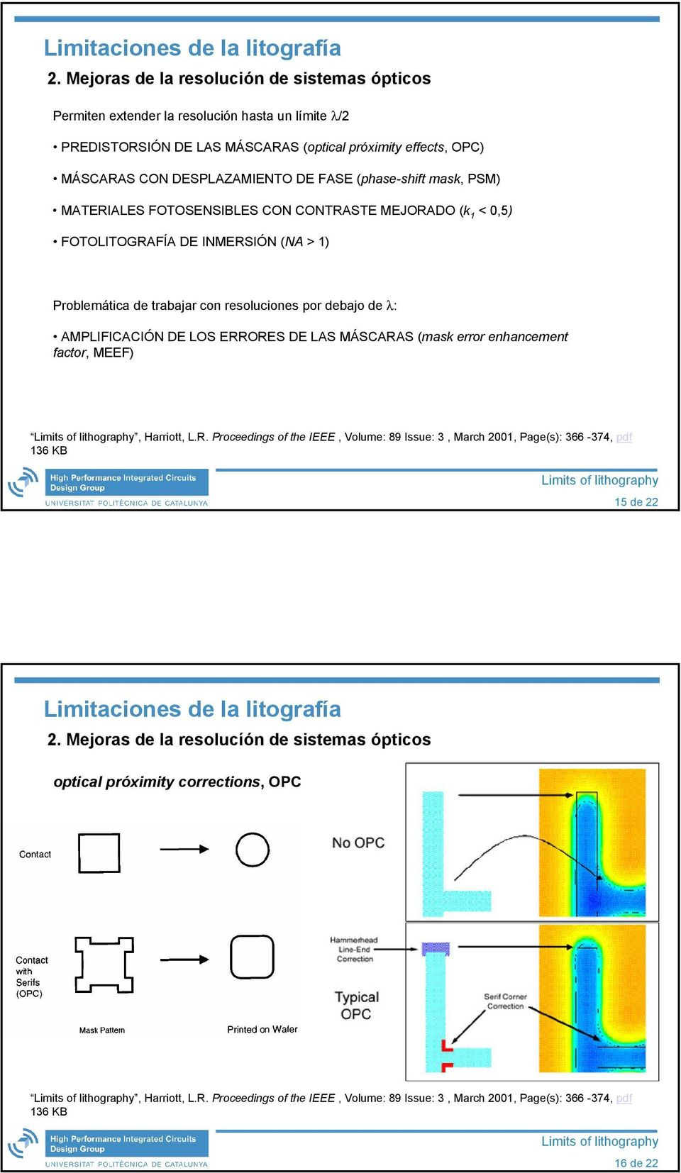 AMPLIFICACIÓN DE LOS ERRORES DE LAS MÁSCARAS (mask error enhancement factor, MEEF), Harriott, L.R. Proceedings of the IEEE, Volume: 89 Issue: 3, March 2001, Page(s): 366-374, pdf 136 KB 15 de 22 2.
