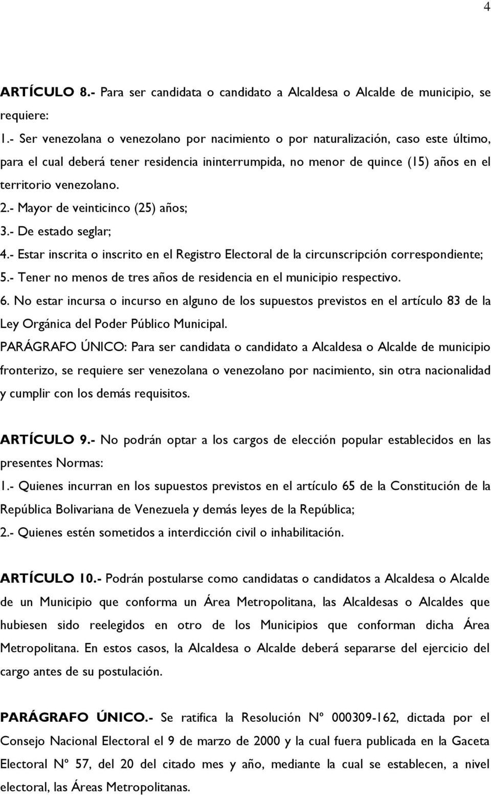 - Mayor de veinticinco (25) años; 3.- De estado seglar; 4.- Estar inscrita o inscrito en el Registro Electoral de la circunscripción correspondiente; 5.