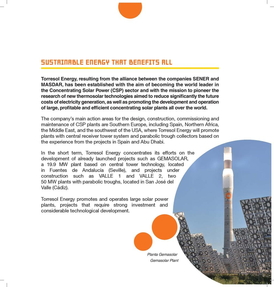 as promoting the development and operation of large, profitable and efficient concentrating solar plants all over the world.