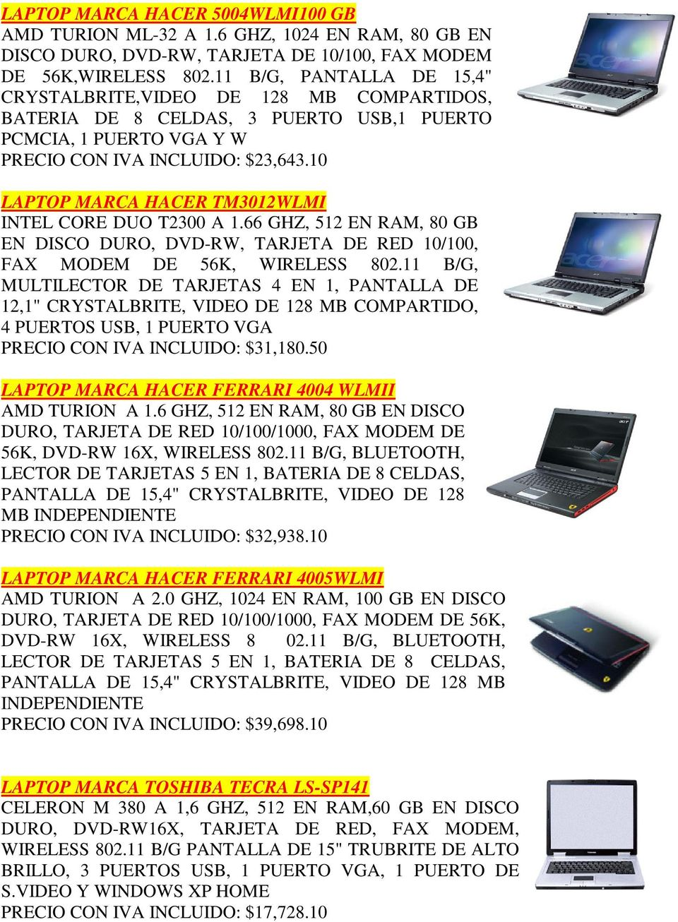 10 LAPTOP MARCA HACER TM3012WLMI INTEL CORE DUO T2300 A 1.66 GHZ, 512 EN RAM, 80 GB EN DISCO DURO, DVD-RW, TARJETA DE RED 10/100, FAX MODEM DE 56K, WIRELESS 802.