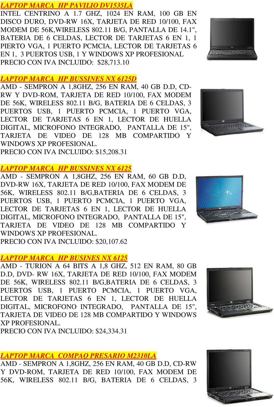 10 LAPTOP MARCA HP BUSSINES NX 6125D AMD - SEMPRON A 1,8GHZ, 256 EN RAM, 40 GB D.D, CD- RW Y DVD-ROM, TARJETA DE RED 10/100, FAX MODEM DE 56K, WIRELESS 802.