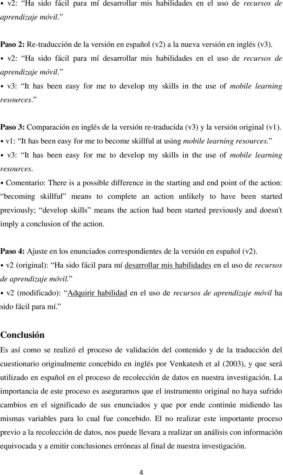 Paso 3: Comparación en inglés de la versión re-traducida (v3) y la versión original (v1). v1: It has been easy for me to become skillful at using mobile learning resources.