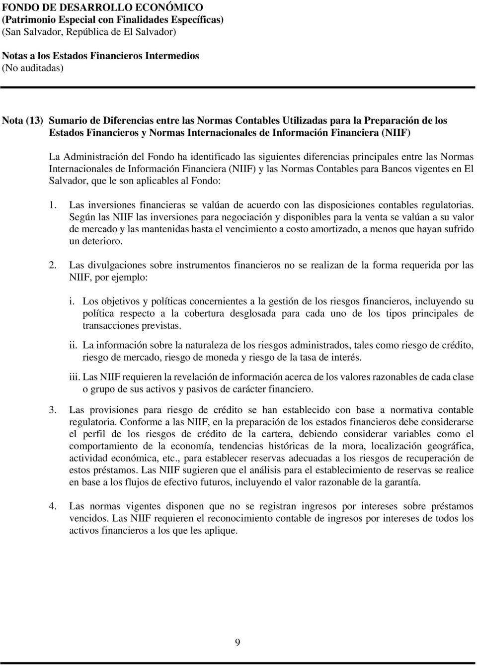 aplicables al Fondo: 1. Las inversiones financieras se valúan de acuerdo con las disposiciones contables regulatorias.