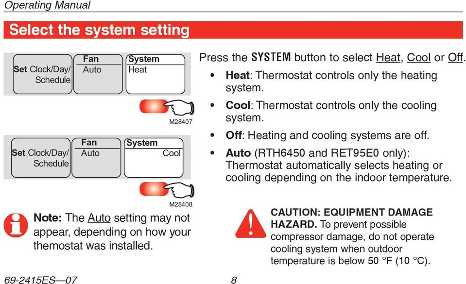 Auto (RTH6450 and RET95E0 only): Thermostat automatically selects heating or cooling depending on the indoor temperature.