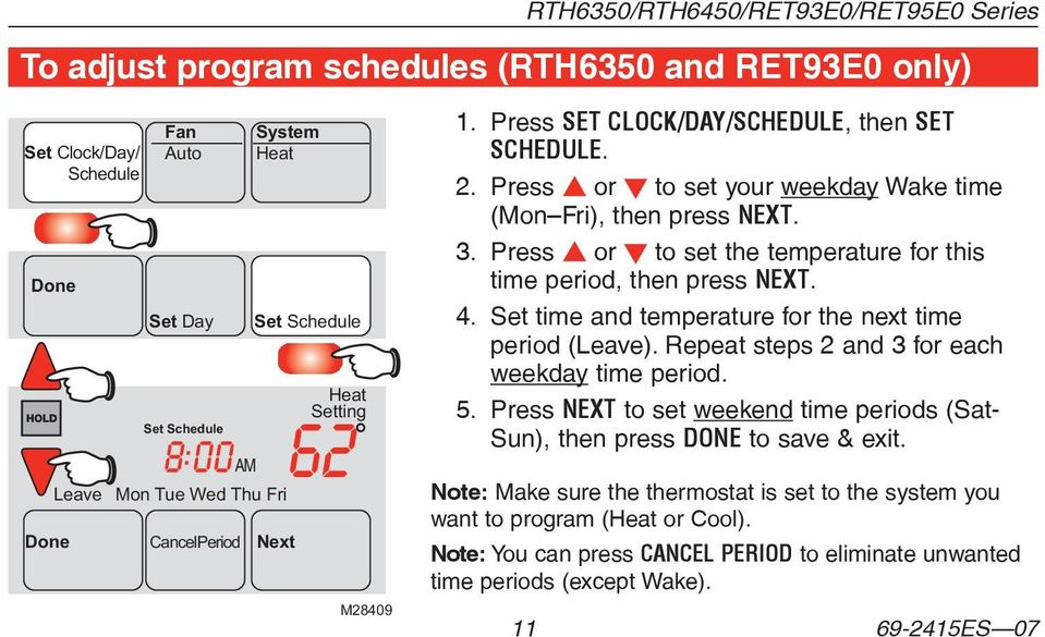 Press s or t to set the temperature for this time period, then press NEXT. 4. Set time and temperature for the next time period (Leave). Repeat steps 2 and 3 for each weekday time period. 5.