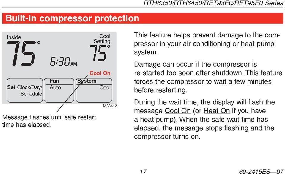 Damage can occur if the compressor is re-started too soon after shutdown. This feature forces the compressor to wait a few minutes before restarting.