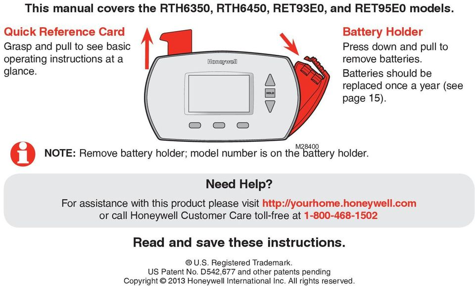 M28400 NOTE: Remove battery holder; model number is on the battery holder. Need Help? For assistance with this product please visit http://yourhome.honeywell.