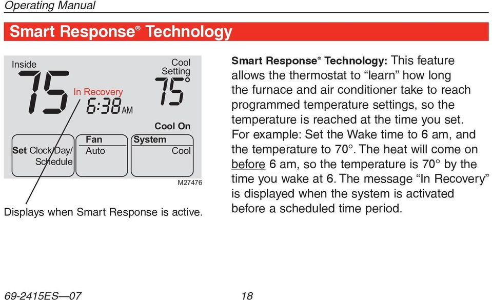 Smart Response Technology: This feature allows the thermostat to learn how long the furnace and air conditioner take to reach programmed temperature settings, so the