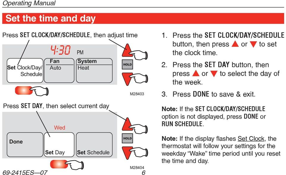 Press the SET DAY button, then press s or t to select the day of the week. 3. Press DONE to save & exit.