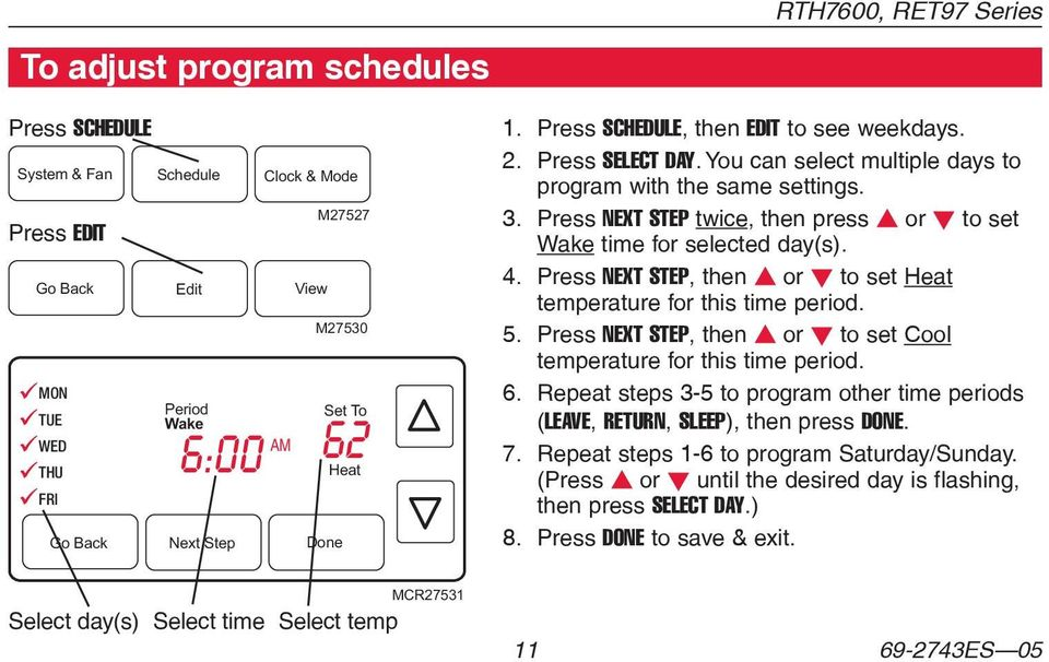 Press NEXT STEP twice, then press s or t to set Wake time for selected day(s). 4. Press NEXT STEP, then s or t to set Heat temperature for this time period. 5.