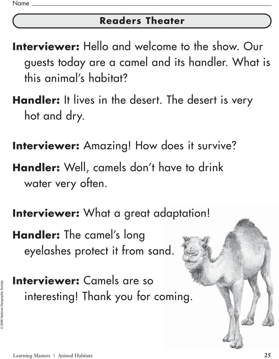 How does it survive? Handler: Well, camels don t have to drink water very often. Interviewer: What a great adaptation!