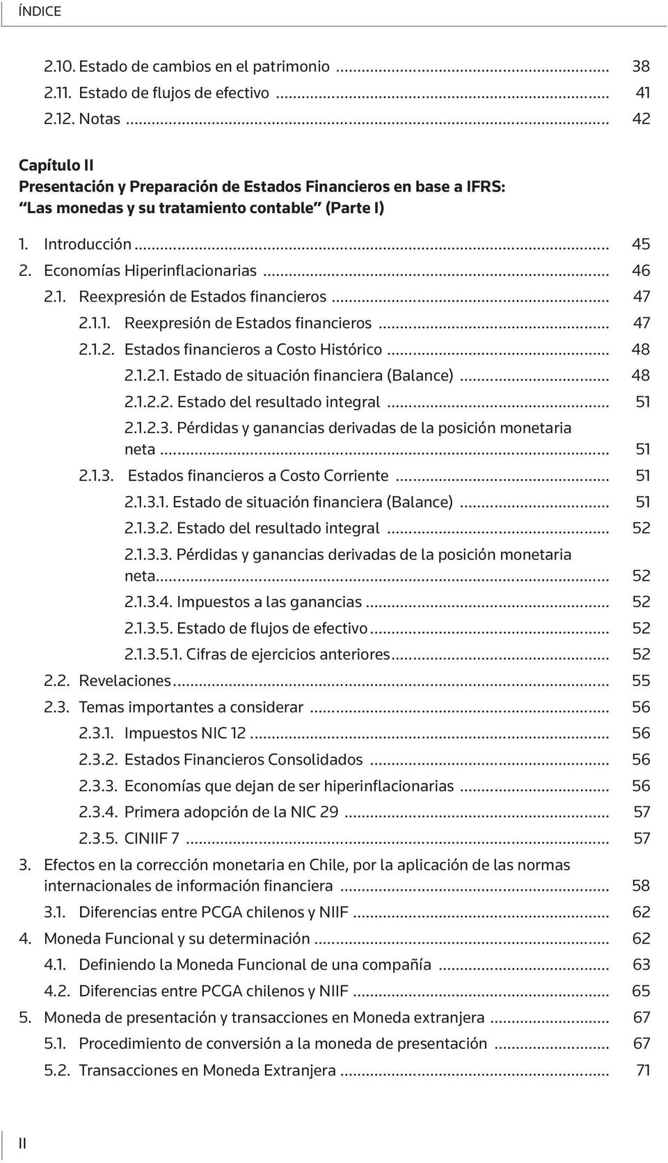 .. 47 2.1.1. Reexpresión de Estados financieros... 47 2.1.2. Estados financieros a Costo Histórico... 48 2.1.2.1. Estado de situación financiera (Balance)... 48 2.1.2.2. Estado del resultado integral.